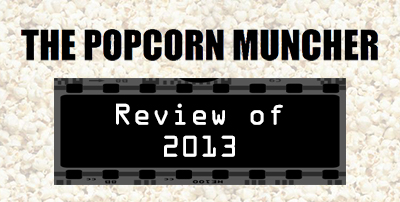 The Popcorn Muncher's Review of 2013
