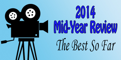 2014 Mid-Year Review: Best Films of 2014 So Far