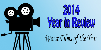 2014 Year in Review: Worst Films of 2014